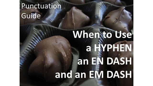 When to Use a HYPHEN, an EN DASH, and an EM DASH