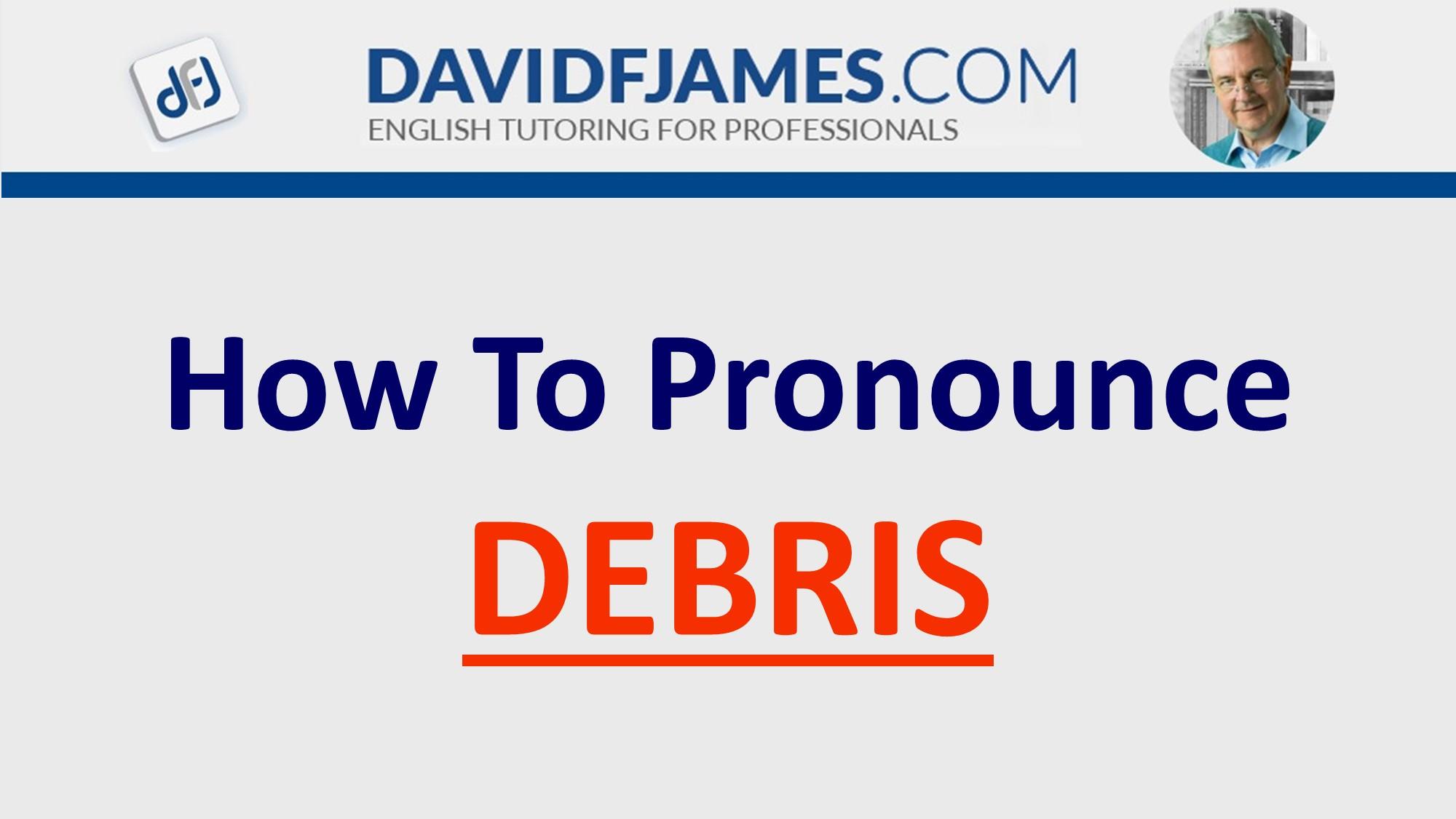 how to pronounce debris
